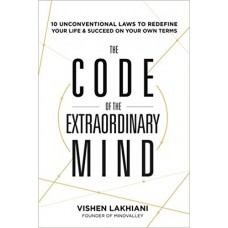 The Code of the Extraordinary Mind: 10 Unconventional Laws to Redefine Your Life and Succeed On Your Own book online