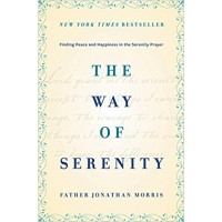 The Way of Serenity: Finding Peace and Happiness in the Serenity Prayer