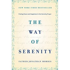 The Way of Serenity: Finding Peace and Happiness in the Serenity Prayer book online