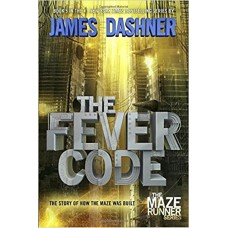 The Fever Code (Maze Runner, Book Five; Prequel) (The Maze Runner Series) book online