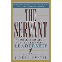 The Servant: A Simple Story About the True Essence of Leadership