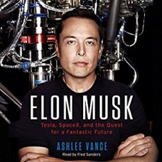 Elon Musk: Tesla, SpaceX, and the Quest for a Fantastic Future book online