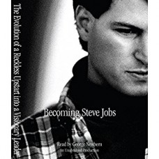 Becoming Steve Jobs: The Evolution of a Reckless Upstart into a Visionary Leader book online