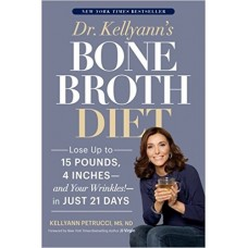 Dr. Kellyann's Bone Broth Diet: Lose Up to 15 Pounds, 4 Inches--and Your Wrinkles!--in Just 21 Days book online