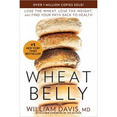 Wheat Belly: Lose the Wheat, Lose the Weight, and Find Your Path Back to Health book online