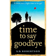 Time to Say Goodbye: a heart-rending novel about a father's love for his daughter book online