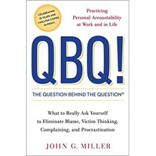 QBQ! The Question Behind the Question: Practicing Personal Accountability at Work and in Life book online
