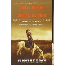 Short Nights of the Shadow Catcher: The Epic Life and Immortal Photographs of Edward Curtis book online