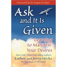 Ask and It Is Given: Learning to Manifest Your Desires book online