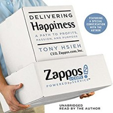 Delivering Happiness: A Path to Profits, Passion, and Purpose book online
