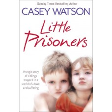 Little Prisoners: A tragic story of siblings trapped in a world of abuse and suffering book online